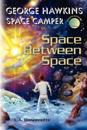 George Hawkins Space Camper - Space Between Space: George Could Be Any Boy on Earth, Execpt, He Spends His Summers in Space. Now He and His Team Must