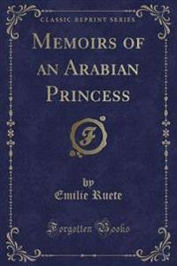 Memoirs of an Arabian Princess (Classic Reprint)