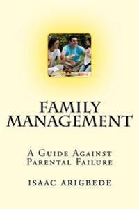 Family Management: A Guide Against Parental Failure.