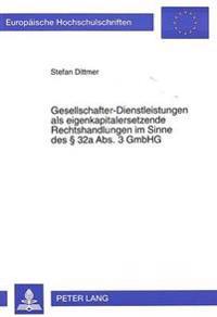 Gesellschafter-Dienstleistungen ALS Eigenkapitalersetzende Rechtshandlungen Im Sinne Des 32a ABS. 3 Gmbhg