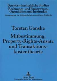 Mitbestimmung, Property-Rights-Ansatz Und Transaktionskostentheorie: Eine Oekonomische Analyse