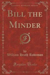 Bill the Minder (Classic Reprint)
