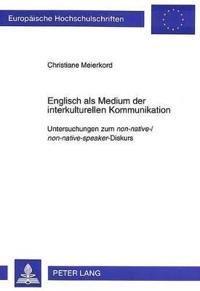 Englisch ALS Medium Der Interkulturellen Kommunikation: Untersuchungen Zum Non-Native-/Non-Native-Speaker-Diskurs