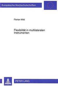 Flexibilitaet in Multilateralen Instrumenten: Eine Voelkerrechtliche Untersuchung Anhand Der Rechtsetzung Der Internationalen Arbeitsorganisation Unte