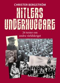 Hitlers underhuggare : 26 texter om andra världskriget