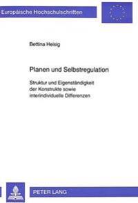 Planen Und Selbstregulation: Struktur Und Eigenstaendigkeit Der Konstrukte Sowie Interindividuelle Differenzen