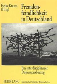 Fremdenfeindlichkeit in Deutschland: Ein Interdisziplinaerer Diskussionsbeitrag