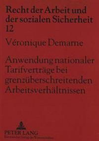 Anwendung Nationaler Tarifvertraege Bei Grenzueberschreitenden Arbeitsverhaeltnissen: Ein Deutsch-Franzoesischer Vergleich. (Avec Resume Et Conclusion
