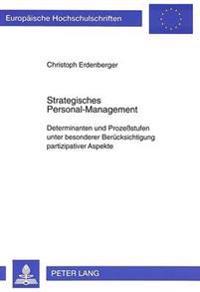 Strategisches Personal-Management: Determinanten Und Prozessstufen Unter Besonderer Beruecksichtigung Partizipativer Aspekte