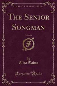 The Senior Songman, Vol. 1 of 3 (Classic Reprint)