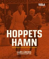 Hoppets hamn : när överlevarna kom till Sverige