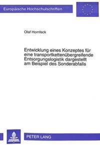 Entwicklung Eines Konzeptes Fuer Eine Transportkettenuebergreifende Entsorgungslogistik Dargestellt Am Beispiel Des Sonderabfalls