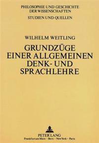 Wilhelm Weitling: Grundzuege Einer Allgemeinen Denk- Und Sprachlehre