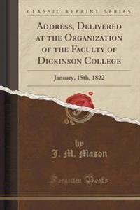 Address, Delivered at the Organization of the Faculty of Dickinson College
