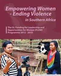 Empowering Women - Ending Violence in Southern Africa. the Gl Funding for Leadership and Opportunities for Women