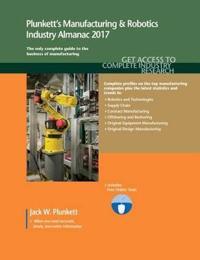 Plunkett's Manufacturing & Robotics Industry Almanac 2017