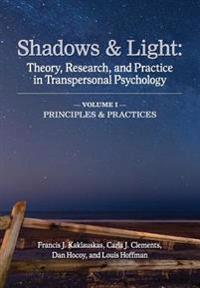 Shadows & Light - Volume 1 (Principles & Practices): Theory, Research, and Practice in Transpersonal Psychology