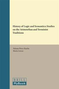 History of Logic and Semantics: Studies on the Aristotelian and Terminist Traditions