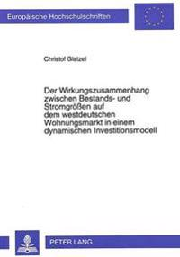 Der Wirkungszusammenhang Zwischen Bestands- Und Stromgroessen Auf Dem Westdeutschen Wohnungsmarkt in Einem Dynamischen Investitionsmodell