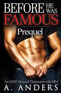 Before He Was Famous: Prequel: (An Mmf Bisexual Threesome with MM)