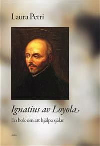 Ignatius av Loyola : en bok om att hjälpa själar