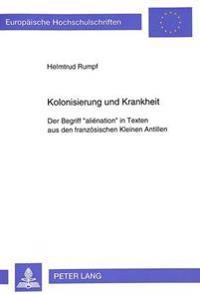 Kolonisierung Und Krankheit: Der Begriff -Alienation- In Texten Aus Den Franzoesischen Kleinen Antillen