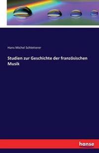 Studien Zur Geschichte Der Franzosischen Musik