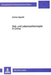 Zeit- Und Lebenszeitkonzepte in China: Eine Untersuchung Lebenszeitbezogener Vorstellungen Und Handlungsstrategien Im Vormodernen China Anhand Einiger
