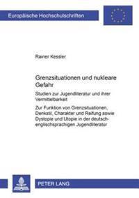 Grenzsituation Und Nukleare Gefahr: Studien Zur Jugendliteratur Und Ihrer Vermittelbarkeit- Zur Funktion Von Grenzsituation, Denkstil, Charakter Und R