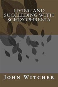 Living and Succeeding with Schizophrenia