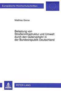 Belastung Von Strasseninfrastruktur Und Umwelt Durch Den Gueterverkehr in Der Bundesrepublik Deutschland