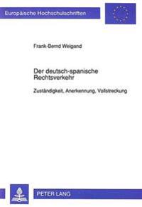 Der Deutsch-Spanische Rechtsverkehr: Zustaendigkeit, Anerkennung, Vollstreckung