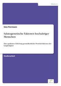 Salutogenetische Faktoren Hochaltriger Menschen