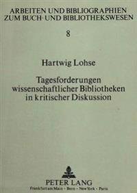 Tagesforderungen Wissenschaftlicher Bibliotheken in Kritischer Diskussion: Ausgewaehlte Schriften 1960-1990