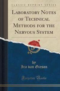 Laboratory Notes of Technical Methods for the Nervous System (Classic Reprint)