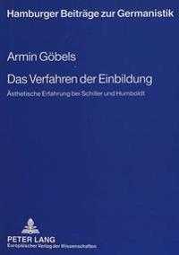 Das Verfahren Der Einbildung: Aesthetische Erfahrung Bei Schiller Und Humboldt