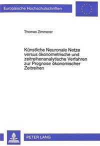 Kuenstliche Neuronale Netze Versus Oekonometrische Und Zeitreihenanalytische Verfahren Zur Prognose Oekonomischer Zeitreihen