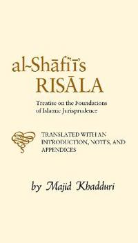 Al-Shafiis Risala: Treatise on the Foundations of Islamic Jurisprudence