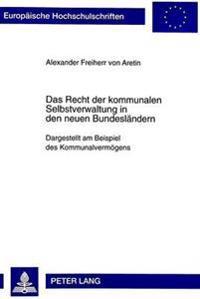 Das Recht Der Kommunalen Selbstverwaltung in Den Neuen Bundeslaendern: Dargestellt Am Beispiel Des Kommunalvermoegens