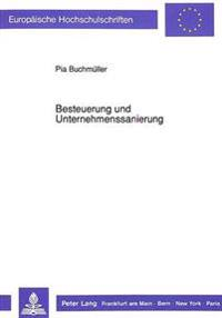 Besteuerung Und Unternehmenssanierung: Zur Bedeutung Des Steuerrechts Fuer Die Sanierung Von Unternehmen - Eine Untersuchung Aus Bettriebswirtschaftli