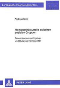 Homogenitaetsurteile Zwischen Sozialen Gruppen: Determinanten Von Ingroup- Und Outgroup-Homogenitaet