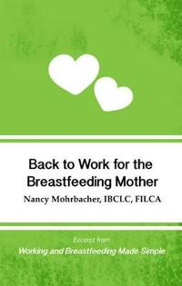Back to Work for the Breastfeeding Mother: Excerpt from Working and Breastfeeding Made Simple: Volume 1