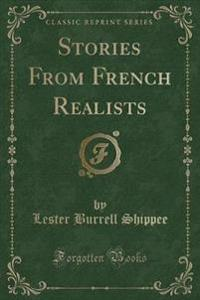 Stories from French Realists (Classic Reprint)