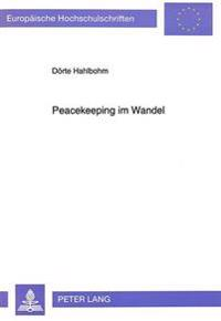 Peacekeeping Im Wandel: Die Friedenssichernden Einsaetze Der Vereinten Nationen Nach Dem Ende Des Ost-West-Konflikts