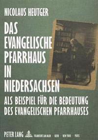 Das Evangelische Pfarrhaus in Niedersachsen: ALS Beispiel Fuer Die Bedeutung Des Evangelischen Pfarrhauses