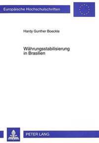 Waehrungsstabilisierung in Brasilien: Eine Untersuchung Unter Dem Blickwinkel Der Neuen Institutionenoekonomik