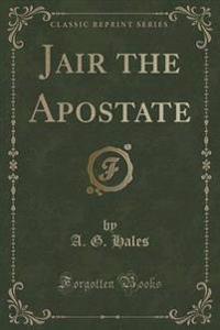 Jair the Apostate (Classic Reprint)