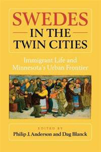 Swedes in the Twin Cities: Immingrant Life and Minnesota's Urban Frontier