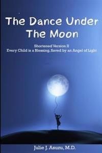 The Dance Under the Moon: A Story of Culture, War and the Power of Persistence