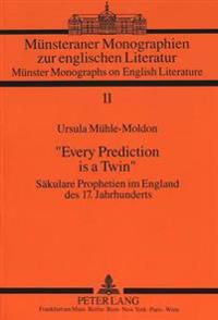 -Every Prediction Is a Twin-: Saekulare Prophetien Im England Des 17. Jahrhunderts